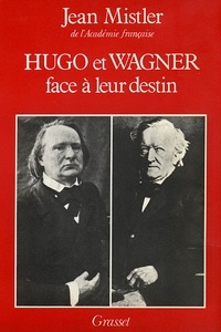 Jean Mistler - Hugo et Wagner - Deux hommes face à leur destin.