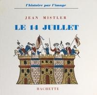 Jean Mistler et  Collectif - Le 14 juillet.