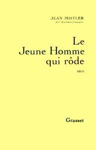 Jean Mistler - Le Jeune Homme qui rôde.