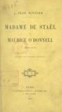 Jean Mistler - Madame de Staël et Maurice O'Donnell - 1805-1817, d'après des lettres inédites.