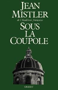 Jean Mistler - Sous la coupole.