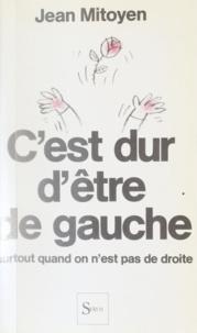 Jean Mitoyen et Jean Fortin - C'est dur d'être de gauche - Surtout quand on n'est pas de droite.