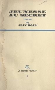 Jean Moal - Jeunesse au secret.