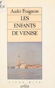 Jean Moal et André Fraigneau - Les Enfants de Venise....