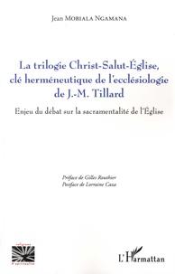 Jean MOBIALA NGAMANA - La trilogie Christ-Salut-Eglise, clé herméneutique de l'ecclésiologie de J.-M. Tillard - Enjeu du débat sur la sacramentalité de l'Eglise.