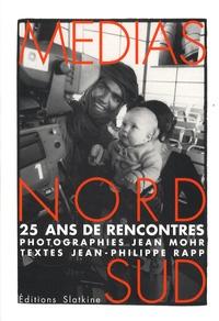 Jean Mohr et Jean-Philippe Rapp - Medias nord sud - 25 ans de rencontres.