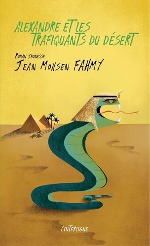 Jean Mohsen Fahmy - Alexandre et les trafiquants du désert.
