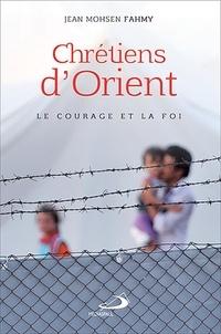 Jean Mohsen Fahmy - Chrétiens d'Orient - Le courage et la foi.