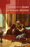 Jean Mohsen Fahmy - La sultane dévoilée.