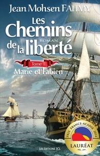 Jean Mohsen Fahmy - Les Chemins de la liberté  : Les Chemins de la liberté, T. 1 - Marie et Fabien.
