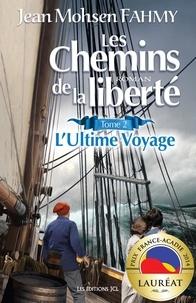 Jean Mohsen Fahmy - Les Chemins de la liberté  : Les Chemins de la liberté, T. 2 - L'Ultime Voyage.