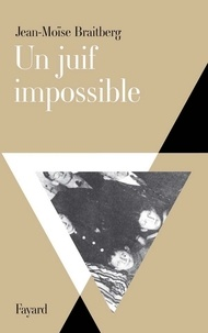 Jean-Moïse Braitberg - Un juif impossible.