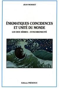 Jean Moisset - Énigmatiques coincidences et unité du monde - Loi des séries, synchronicité.