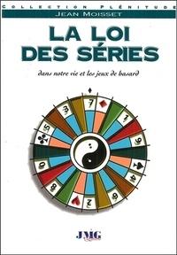 Jean Moisset - La loi des séries - Dans notre vie et les jeux de hasard.