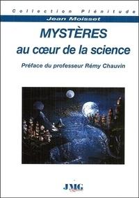 Jean Moisset - Mystères au coeur de la science.