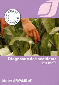 Jean Molines et Michel Moquet - Diagnostic des accidents du maïs.