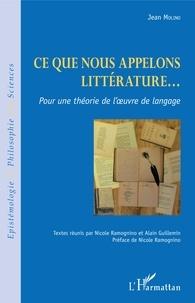Jean Molino - Ce que nous appelons littérature... - Pour une théorie de l'oeuvre de langage.