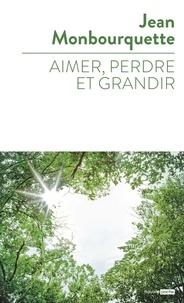 Jean Monbourquette - Aimer, perdre, et grandir.