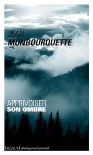 Apprivoiser son ombre- Le côté mal aimé de soi - Jean Monbourquette |