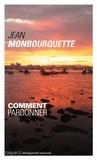 Jean Monbourquette - Comment pardonner ? - Pardonner pour guérir, Guérir pour pardonner.