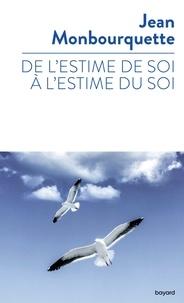 Jean Monbourquette - De l'estime de soi à l'estime du soi.