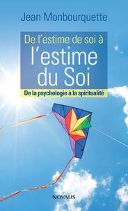 Jean Monbourquette - De l'estime de soi à l'estime du soi - De la psychologie à la spiritualité.