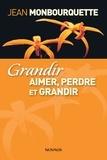 Jean Monbourquette - Grandir - Aimer, perdre et grandir : l'art de transformer une perte en gain.
