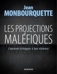 Jean Monbourquette - Les projections maléfiques - Comment échapper à leur violence.