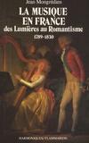 Jean Mongrédien - La musique en France - Des Lumières au Romantisme (1789-1830).
