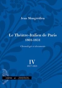 Jean Mongrédien - Le Théâtre-Italien de Paris 1801-1831 - Volume 4, 1817-1821.