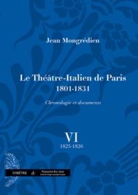 Jean Mongrédien - Le Théâtre-Italien de Paris 1801-1831 - Volume 6, 1825-1826.
