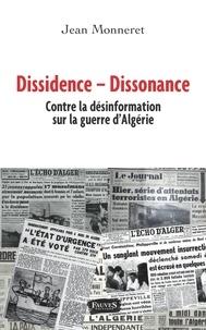 Jean Monneret - Dissidence - Dissonance - Contre la désinformation sur la guerre d'Algérie.