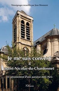 Jean Monneret - Je me suis converti à Saint-Nicolas-du-Chardonnet - Le rayonnement d'une paroisse dans Paris.
