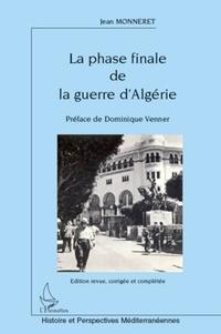Jean Monneret - La phase finale de la guerre d'Algérie.