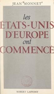 Jean Monnet - Les États-Unis d'Europe ont commencé - La Communauté européenne du charbon et de l'acier. Discours et allocutions, 1952-1954.
