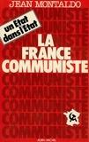 Jean Montaldo et Jean Montaldo - La France communiste - Un Etat dans l'Etat.
