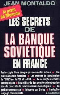 Jean Montaldo et Jean Montaldo - Les Secrets de la banque soviétique en France.