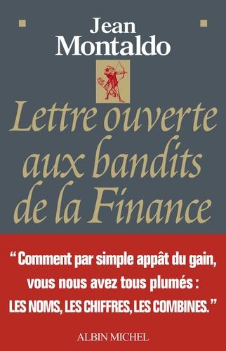 Jean Montaldo - Lettre ouverte aux bandits de la finance.