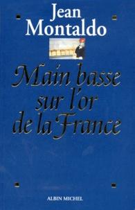 Jean Montaldo - MAIN BASSE SUR L'OR DE LA FRANCE. - 1993-1998 : chronique d'un scandale d'Etat où 12 milliards de francs s'envolent au Pérou.