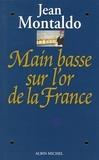 Jean Montaldo et Jean Montaldo - Main basse sur l'or de la France.