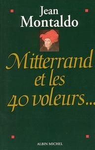 Jean Montaldo et Jean Montaldo - Mitterrand et les 40 voleurs.
