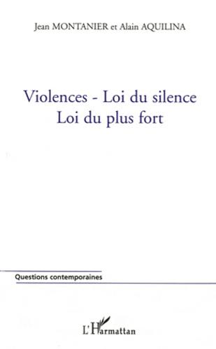 Jean Montanier et Alain Aquilina - Violences - Loi du silence - Loi du plus fort.