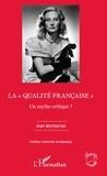 """Jean Montarnal - La """"""""qualité française"""""""" - Un mythe critique ?."""