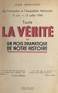 Jean Montigny - De l'Armistice à l'Assemblée nationale, 15 juin-15 juillet 1940 - Toute la vérité sur un mois dramatique de notre histoire.