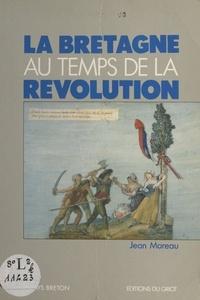 Jean Moreau et Jean-Yves Guiomar - La Bretagne au temps de la Révolution.