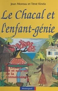Jean Moreau et Téné Kinda - Le Chacal et l'enfant-génie : contes africains et créoles, dit et non-dit de la connaissance.