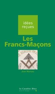 Jean Moreau - Les Francs-Maçons.