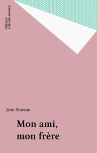 Jean Moreau - Mon ami, mon frère.