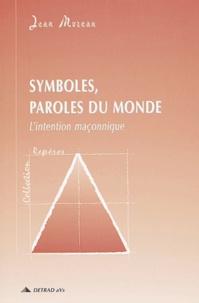 Jean Moreau - Symboles, paroles du monde - L'intention maçonnique.