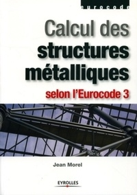 Jean Morel - Calcul des structures métalliques selon l'Eurocode 3.
